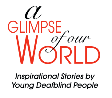 """A Glimpse of our World: Inspirational Stories by Young Deafblind People"""